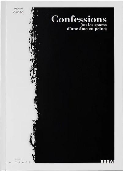 Confessions (ou les spams d'une âme en peine) - Alain CADEO