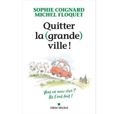 Quitter la (grande) ville - Sophie Coignard et Michel Floquet - Albin Michel